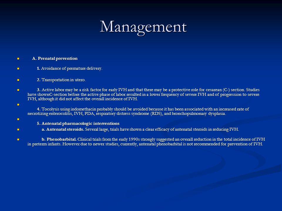 Management Management A. Prenatal prevention A. Prenatal prevention 1. Avoidance of premature delivery. 1. Avoidance of premature delivery. 2. Transpo