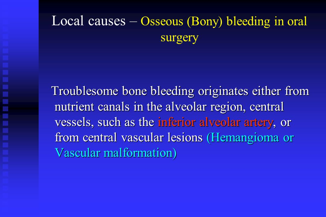 Local causes – Osseous (Bony) bleeding in oral surgery Troublesome bone bleeding originates either from nutrient canals in the alveolar region, centra