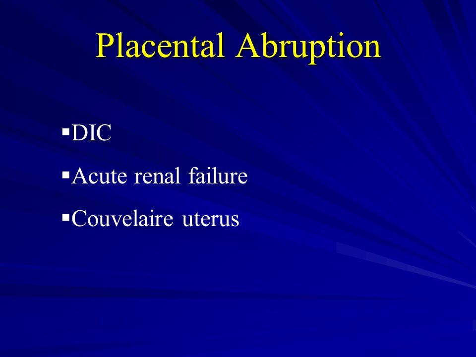 Placental Abruption  DIC  Acute renal failure  Couvelaire uterus