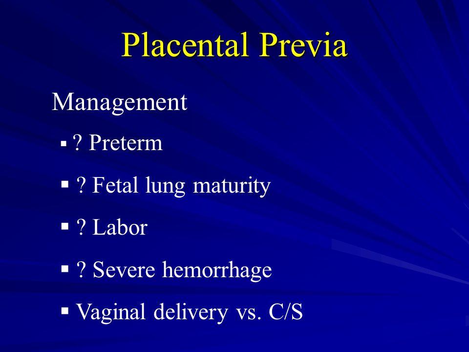 Placental Previa  .Preterm  . Fetal lung maturity  .