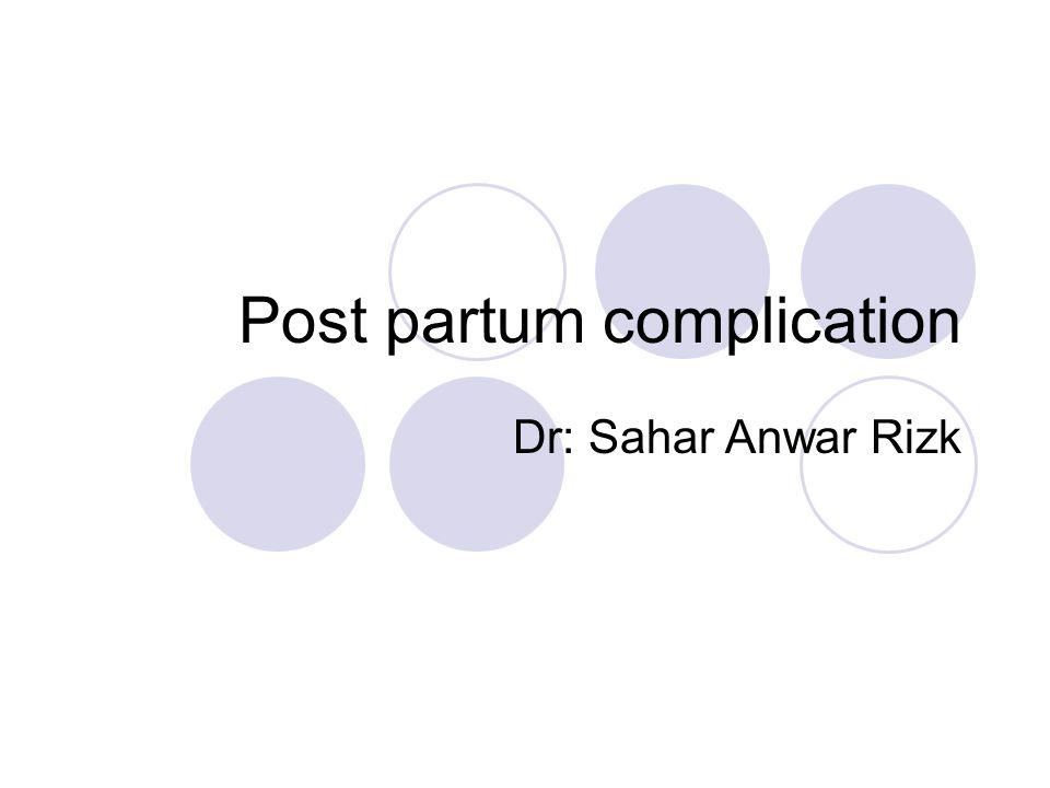 Post partum complication Types of post partum complications: 1- post partum hemorrhage 2- puerperal sepsis