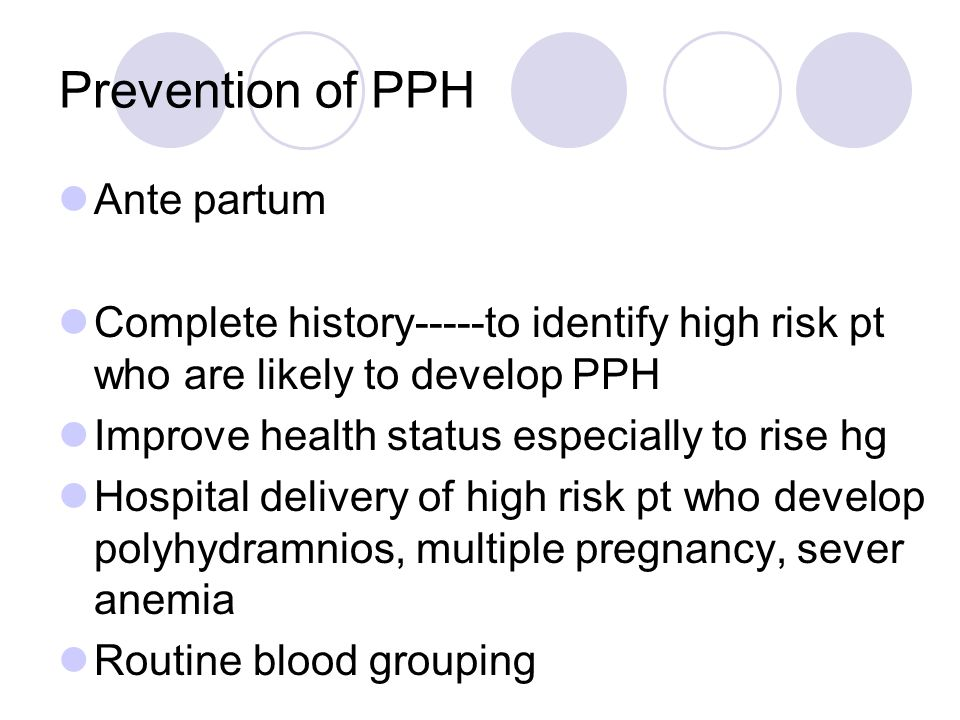 Prevention of PPH Ante partum Complete history-----to identify high risk pt who are likely to develop PPH Improve health status especially to rise hg