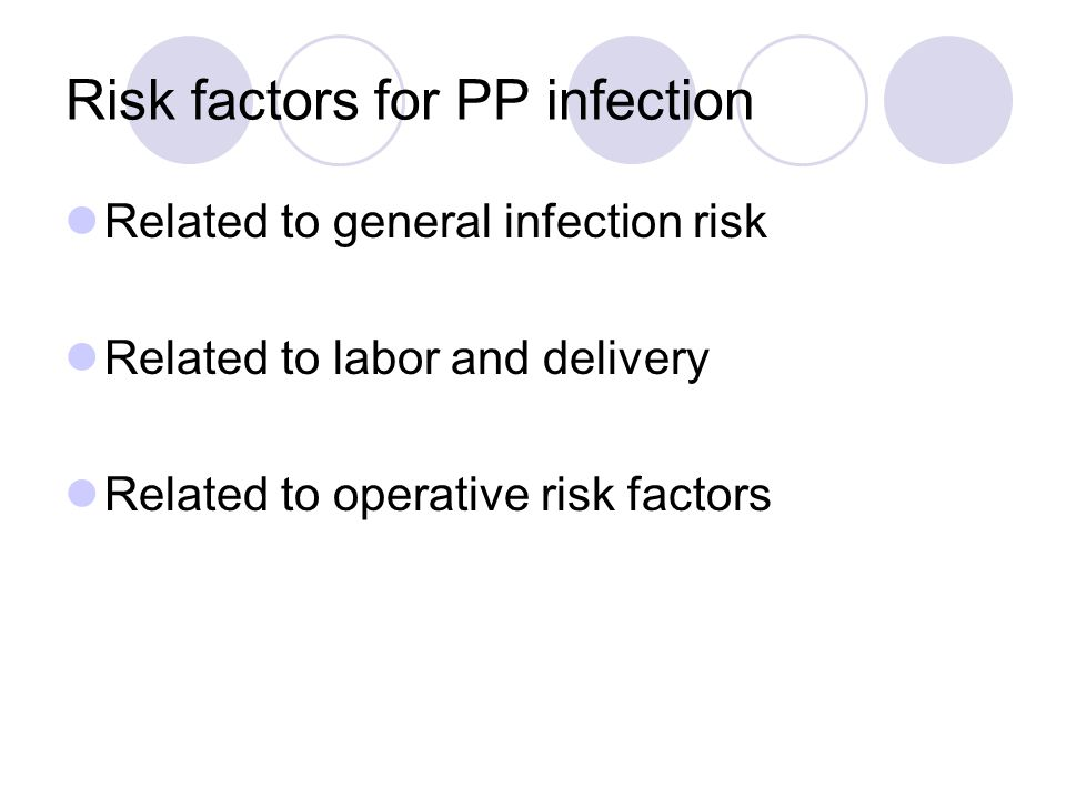 Risk factors for PP infection Related to general infection risk Related to labor and delivery Related to operative risk factors