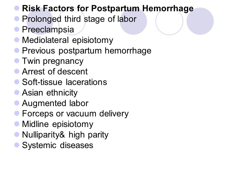 Risk Factors for Postpartum Hemorrhage Prolonged third stage of labor Preeclampsia Mediolateral episiotomy Previous postpartum hemorrhage Twin pregnan