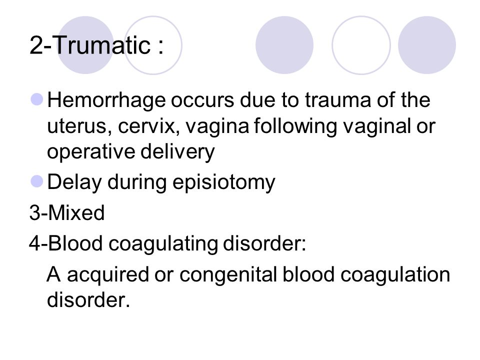 Factors affecting efficient uterine contraction &retraction Placental : 1.Incomplete separation of placenta 2.Retained cotyledon &membrane 3.Placenta previa Prolonged labor Multiple pregnancy General anesthesia Full bladder Manipulation of the uterus during third stage