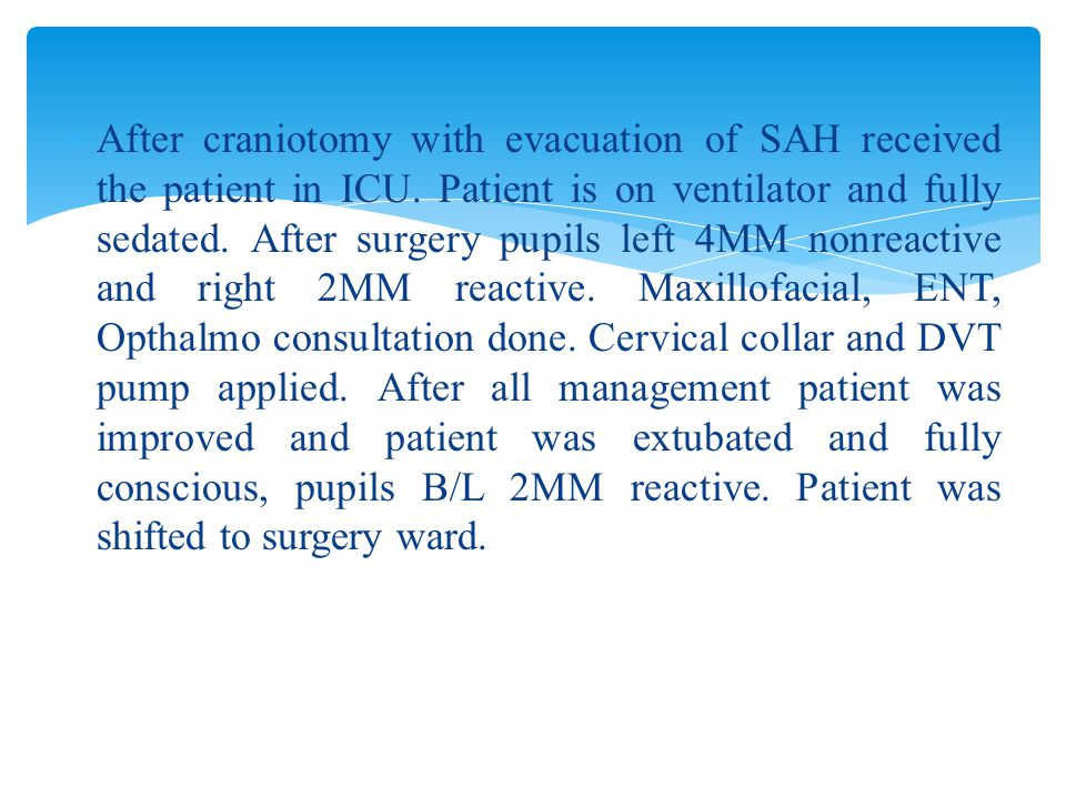  After craniotomy with evacuation of SAH received the patient in ICU.