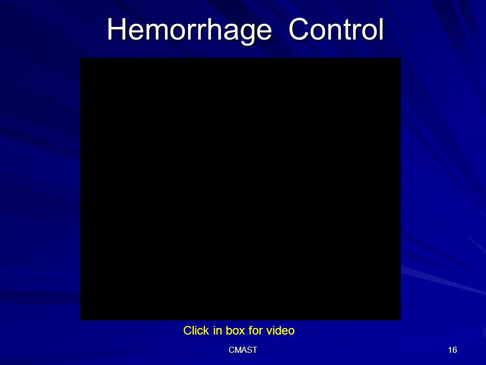 CMAST 16 Hemorrhage Control Click in box for video