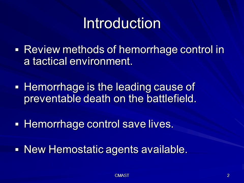 CMAST 2 Introduction  Review methods of hemorrhage control in a tactical environment.
