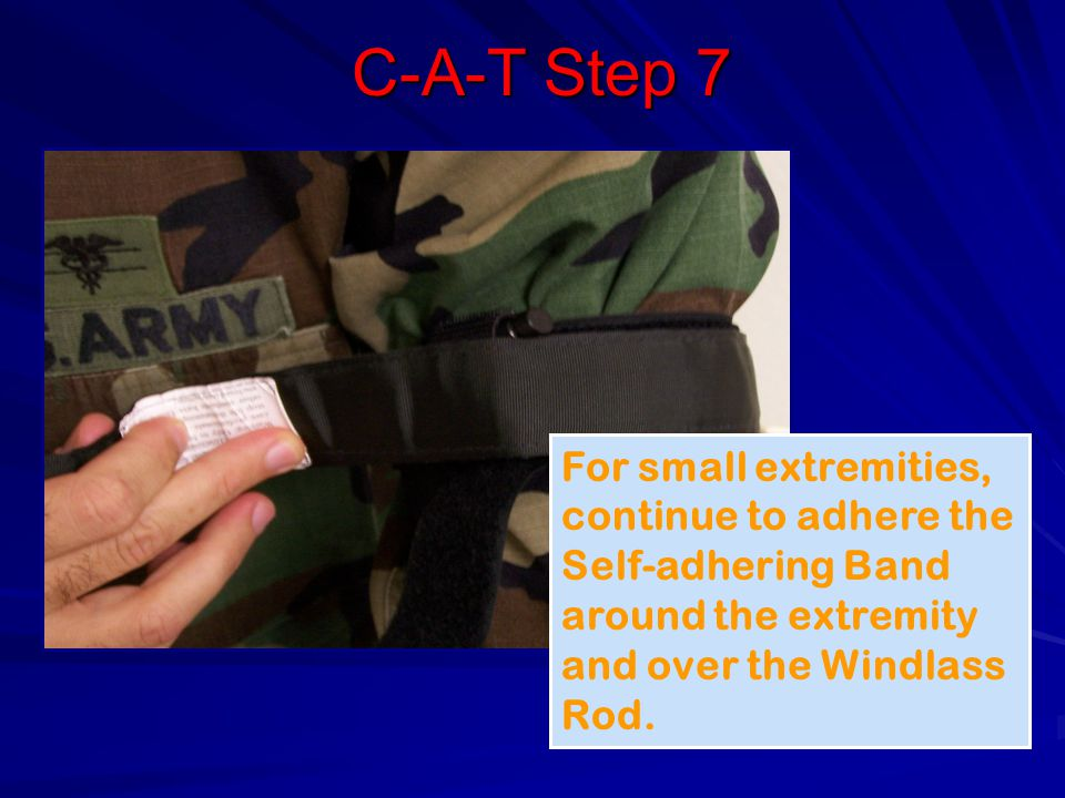 C-A-T Step 7 For small extremities, continue to adhere the Self-adhering Band around the extremity and over the Windlass Rod.