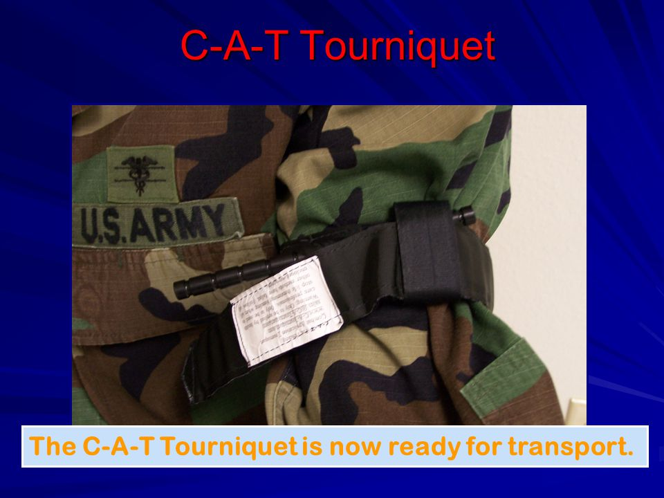 C-A-T Tourniquet The C-A-T Tourniquet is now ready for transport.