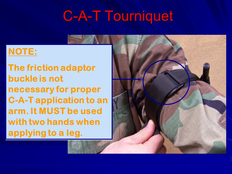 C-A-T Tourniquet NOTE: The friction adaptor buckle is not necessary for proper C-A-T application to an arm.