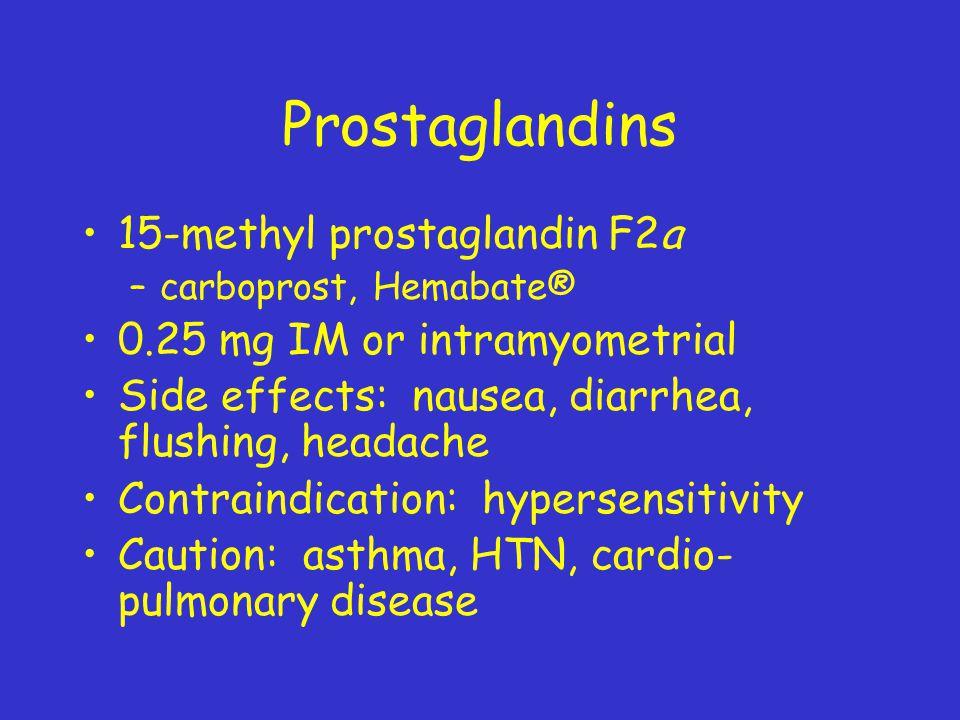 Prostaglandins 15-methyl prostaglandin F2a –carboprost, Hemabate® 0.25 mg IM or intramyometrial Side effects: nausea, diarrhea, flushing, headache Con