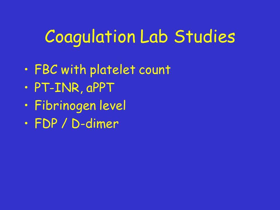 Coagulation Lab Studies FBC with platelet count PT-INR, aPPT Fibrinogen level FDP / D-dimer