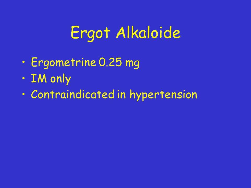 Ergot Alkaloide Ergometrine 0.25 mg IM only Contraindicated in hypertension