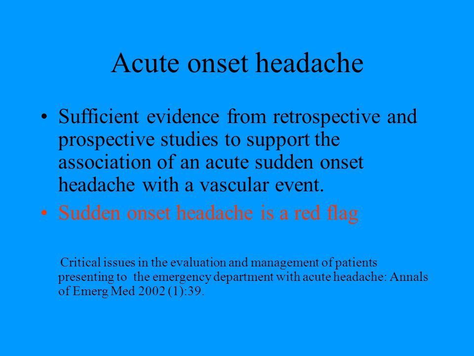 Life Threatening causes of acute headaches.