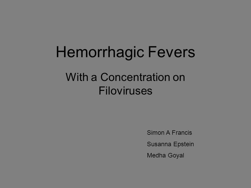 Hemorrhagic Fevers With a Concentration on Filoviruses Simon A Francis Susanna Epstein Medha Goyal
