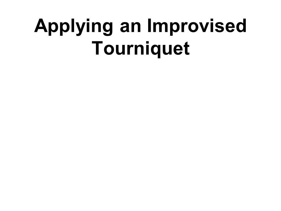 Applying an Improvised Tourniquet