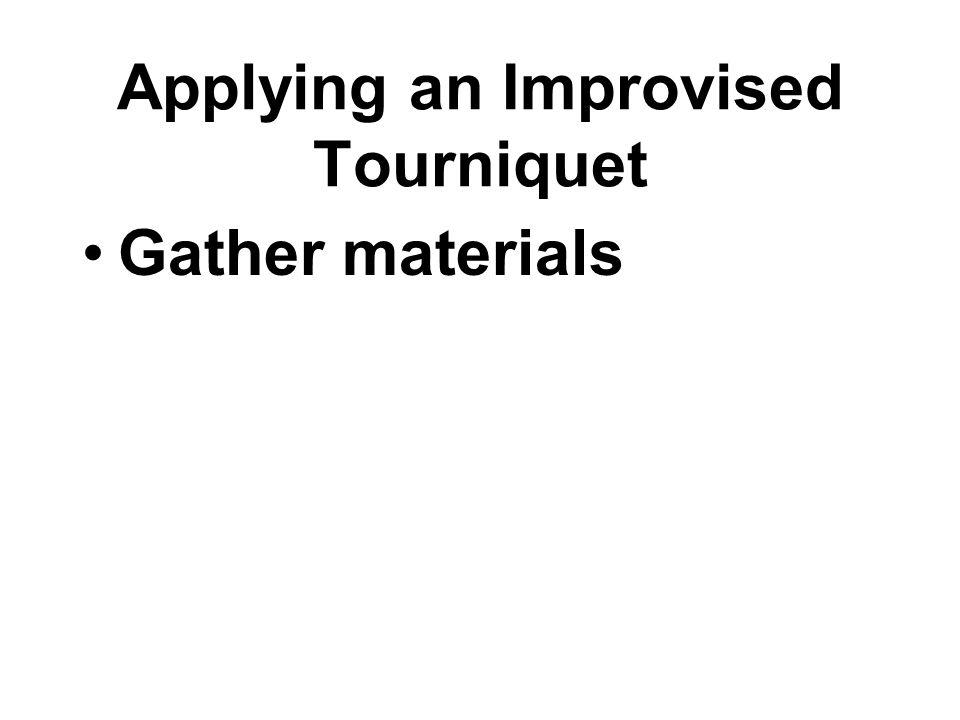 Gather materials Applying an Improvised Tourniquet