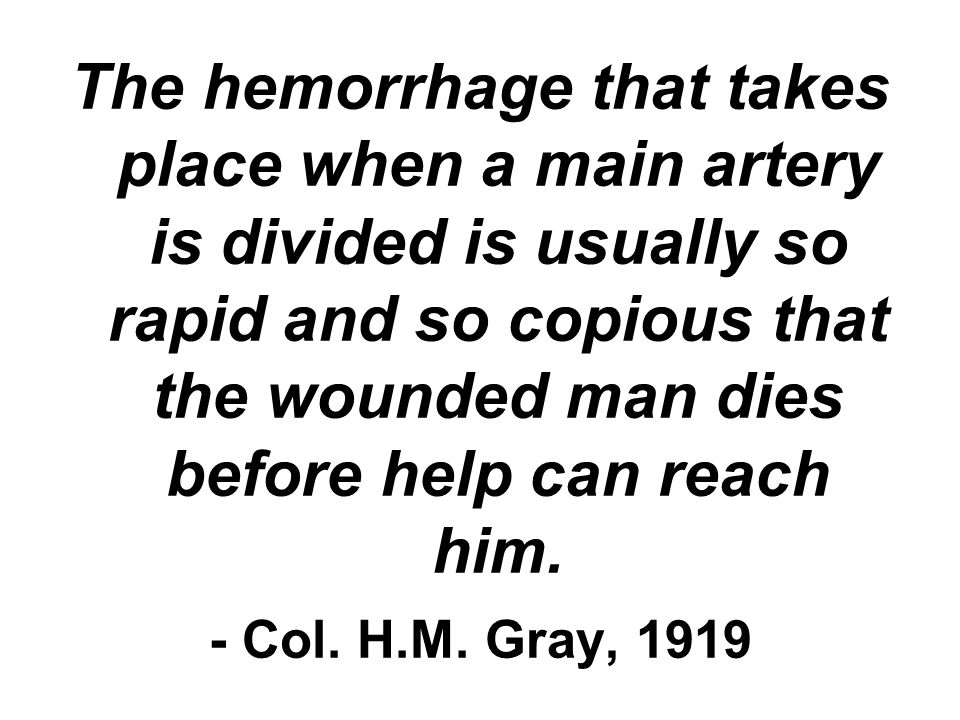The hemorrhage that takes place when a main artery is divided is usually so rapid and so copious that the wounded man dies before help can reach him.
