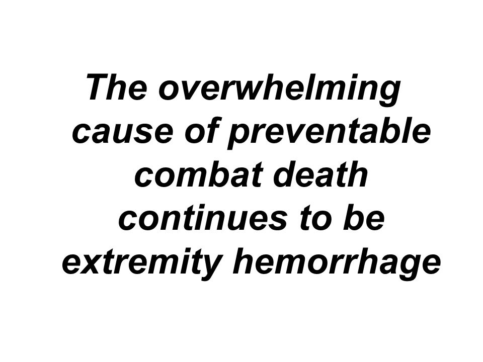 The overwhelming cause of preventable combat death continues to be extremity hemorrhage