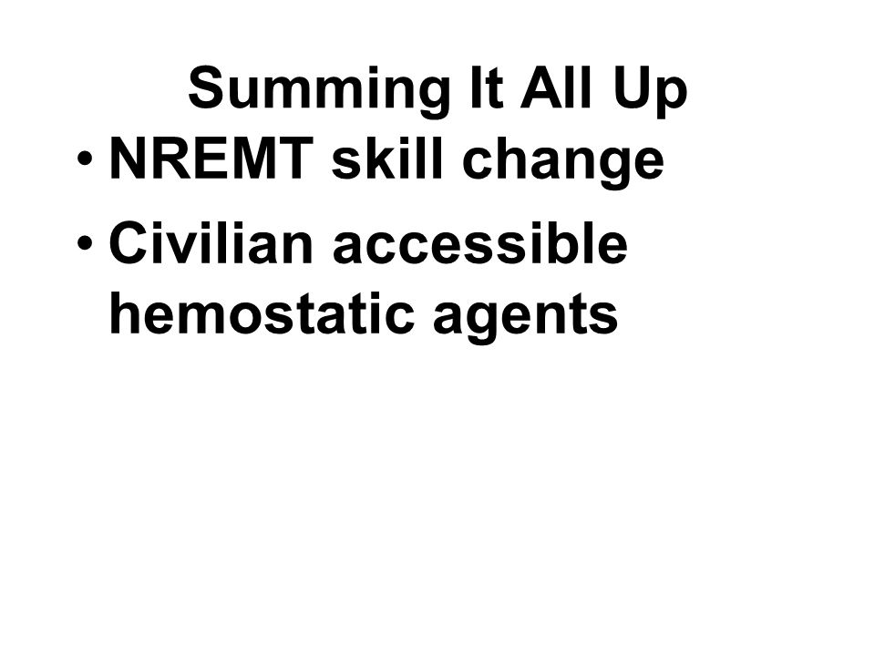 Summing It All Up NREMT skill change Civilian accessible hemostatic agents
