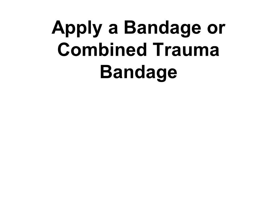 Apply a Bandage or Combined Trauma Bandage