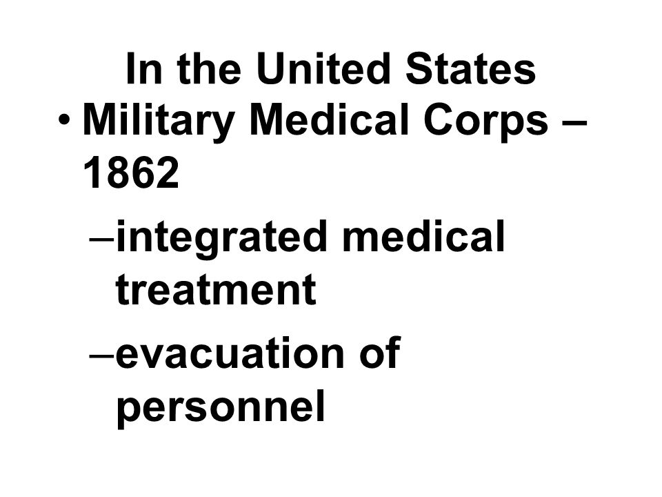 In the United States Military Medical Corps – 1862 –integrated medical treatment –evacuation of personnel