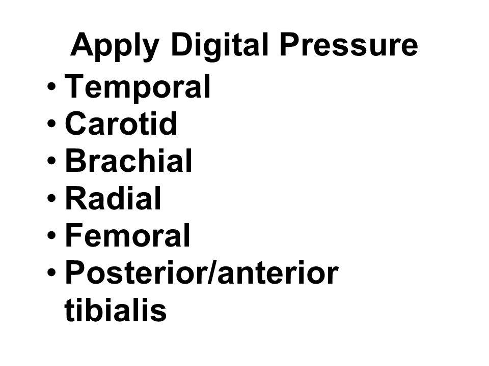 Temporal Carotid Brachial Radial Femoral Posterior/anterior tibialis Apply Digital Pressure