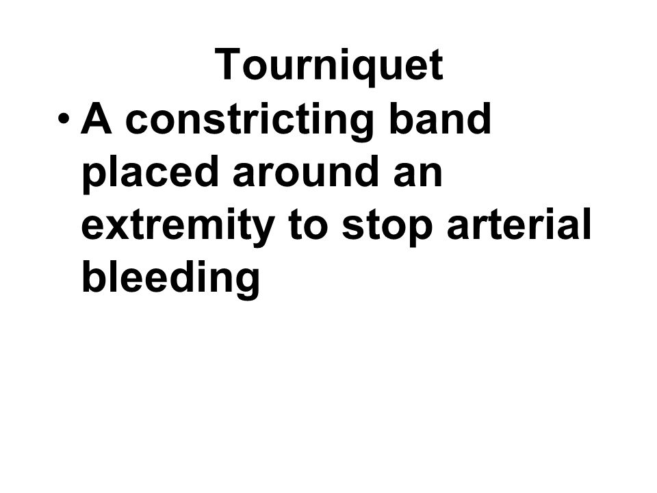 A constricting band placed around an extremity to stop arterial bleeding