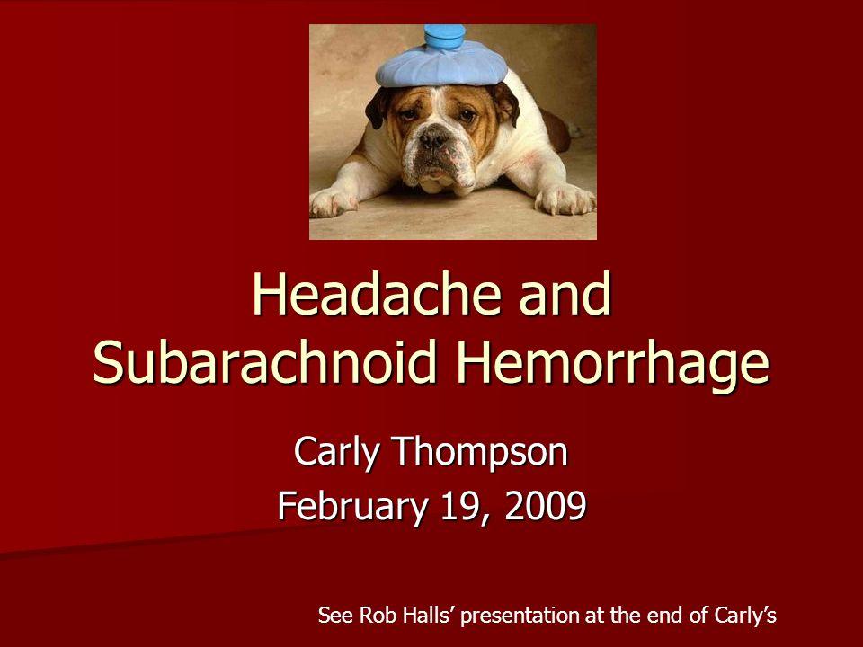 Objectives Approach to headache in the ED Approach to headache in the ED Migraine Migraine –Focus on dx, tx Subarachnoid Hemorrhage Subarachnoid Hemorrhage Other causes of serious headache Other causes of serious headache