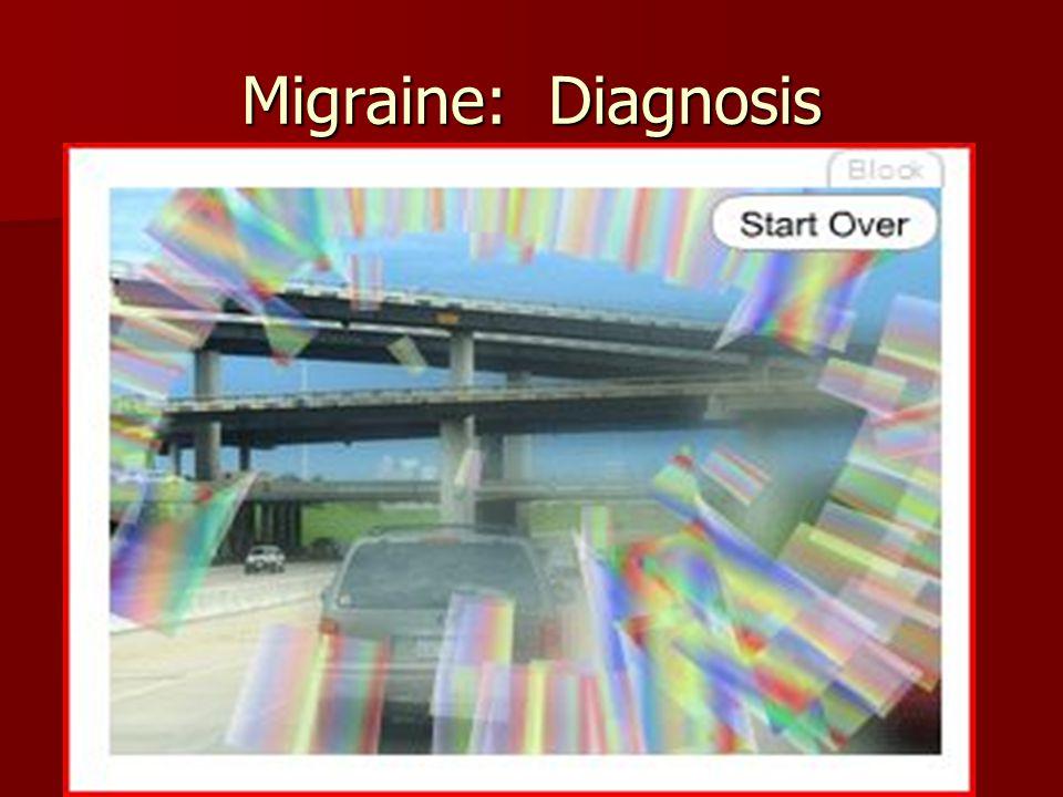 Migraine: Diagnosis Migraine without Aura Migraine without Aura Migraine with Aura: Migraine with Aura: –Aura reversible focal neurologic symptoms tha