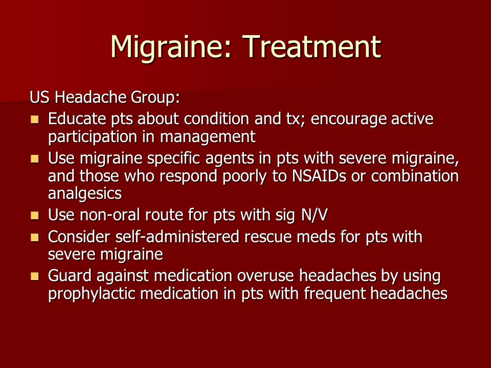 Migraine: Treatment US Headache Group: Educate pts about condition and tx; encourage active participation in management Educate pts about condition an