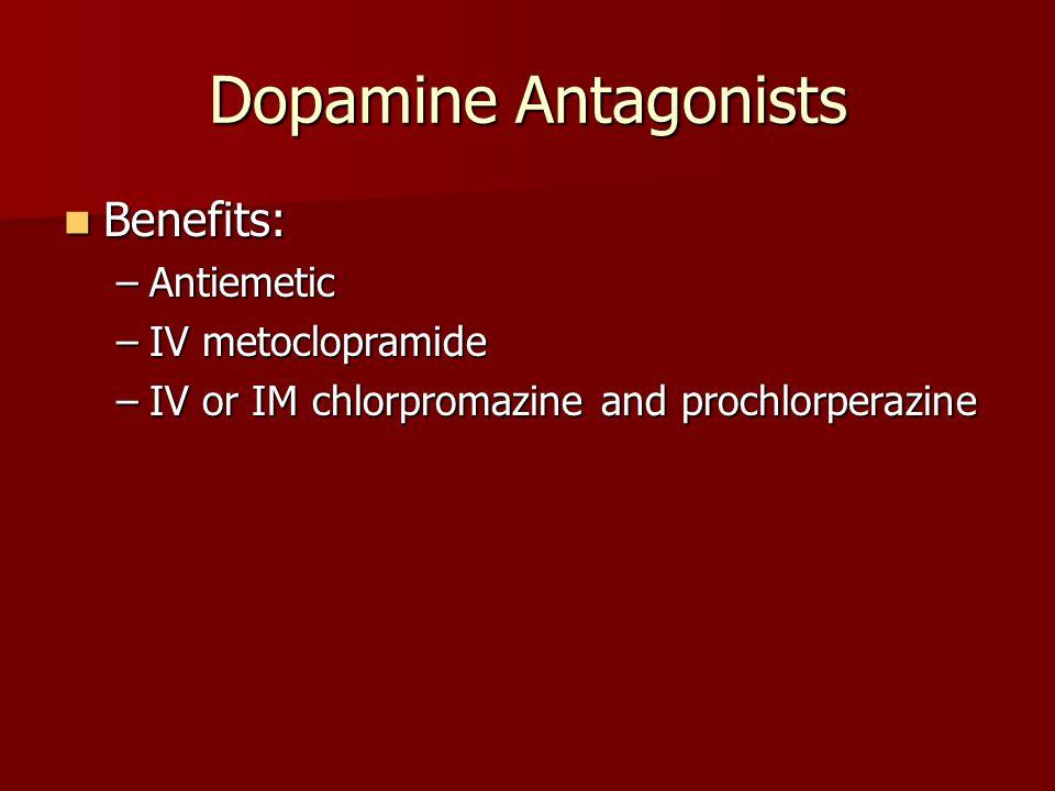 Dopamine Antagonists Benefits: Benefits: –Antiemetic –IV metoclopramide –IV or IM chlorpromazine and prochlorperazine