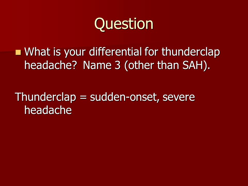 Question What is your differential for thunderclap headache? Name 3 (other than SAH). What is your differential for thunderclap headache? Name 3 (othe