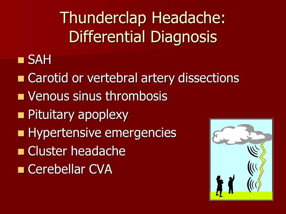 Thunderclap Headache: Differential Diagnosis SAH SAH Carotid or vertebral artery dissections Carotid or vertebral artery dissections Venous sinus thro