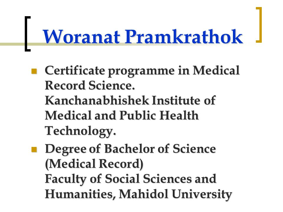 Woranat Pramkrathok Certificate programme in Medical Record Science. Kanchanabhishek Institute of Medical and Public Health Technology. Certificate pr