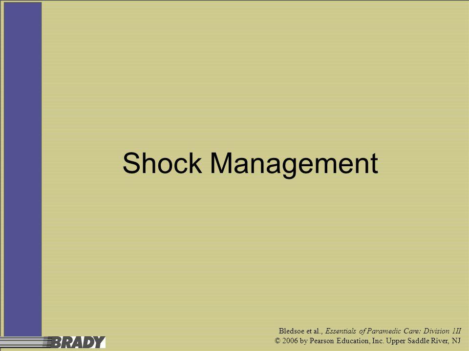 Bledsoe et al., Essentials of Paramedic Care: Division 1II © 2006 by Pearson Education, Inc. Upper Saddle River, NJ Shock Management
