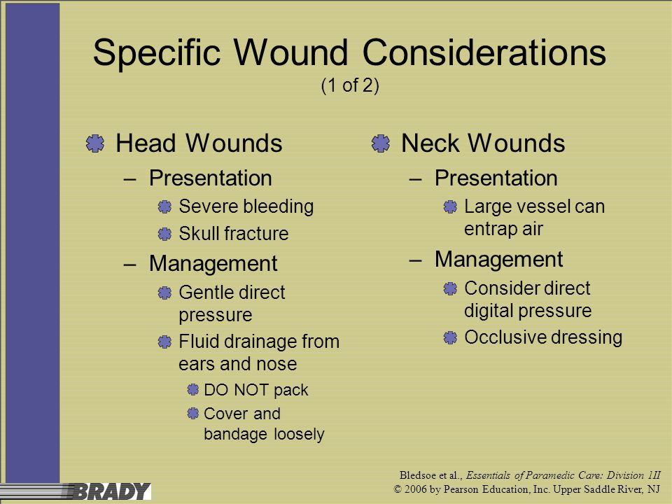 Bledsoe et al., Essentials of Paramedic Care: Division 1II © 2006 by Pearson Education, Inc. Upper Saddle River, NJ Specific Wound Considerations (1 o