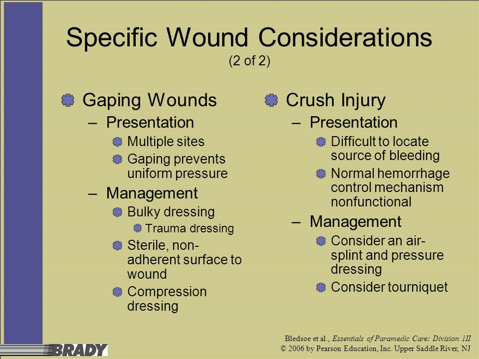 Bledsoe et al., Essentials of Paramedic Care: Division 1II © 2006 by Pearson Education, Inc. Upper Saddle River, NJ Specific Wound Considerations (2 o