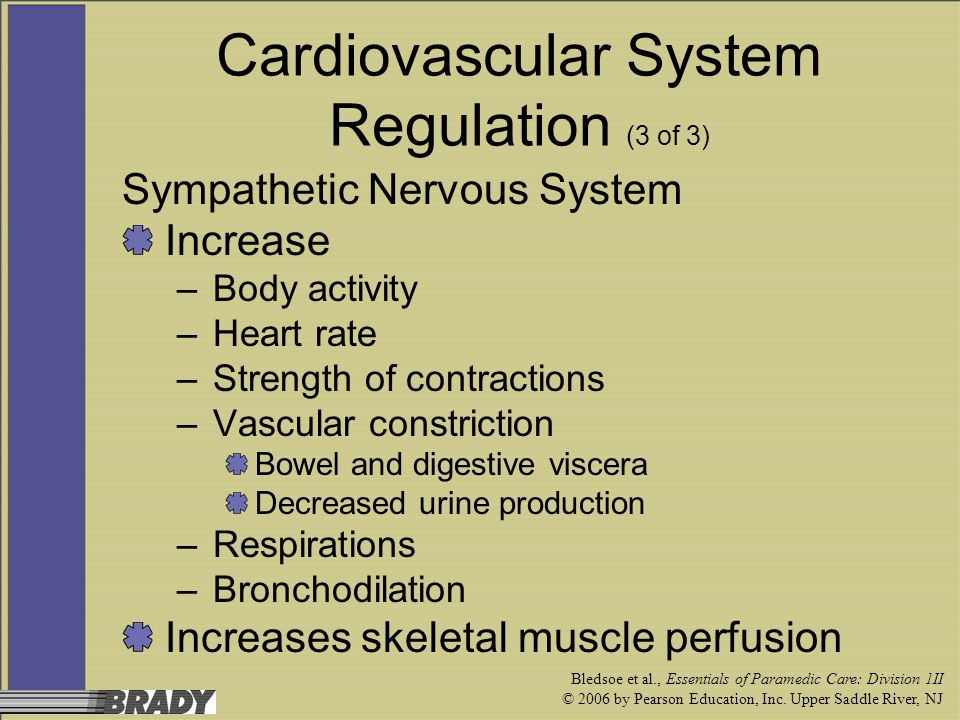 Bledsoe et al., Essentials of Paramedic Care: Division 1II © 2006 by Pearson Education, Inc. Upper Saddle River, NJ Cardiovascular System Regulation (