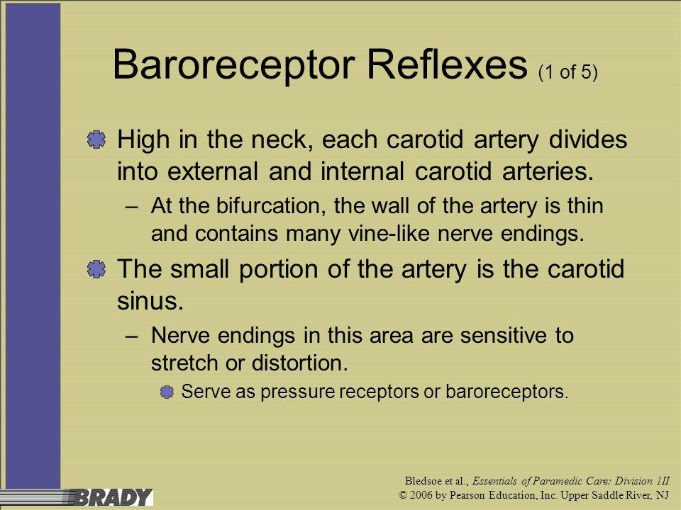 Bledsoe et al., Essentials of Paramedic Care: Division 1II © 2006 by Pearson Education, Inc. Upper Saddle River, NJ Baroreceptor Reflexes (1 of 5) Hig