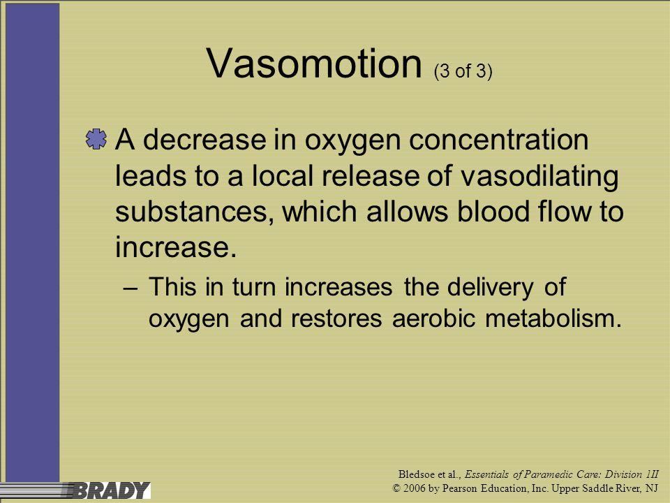 Bledsoe et al., Essentials of Paramedic Care: Division 1II © 2006 by Pearson Education, Inc. Upper Saddle River, NJ Vasomotion (3 of 3) A decrease in