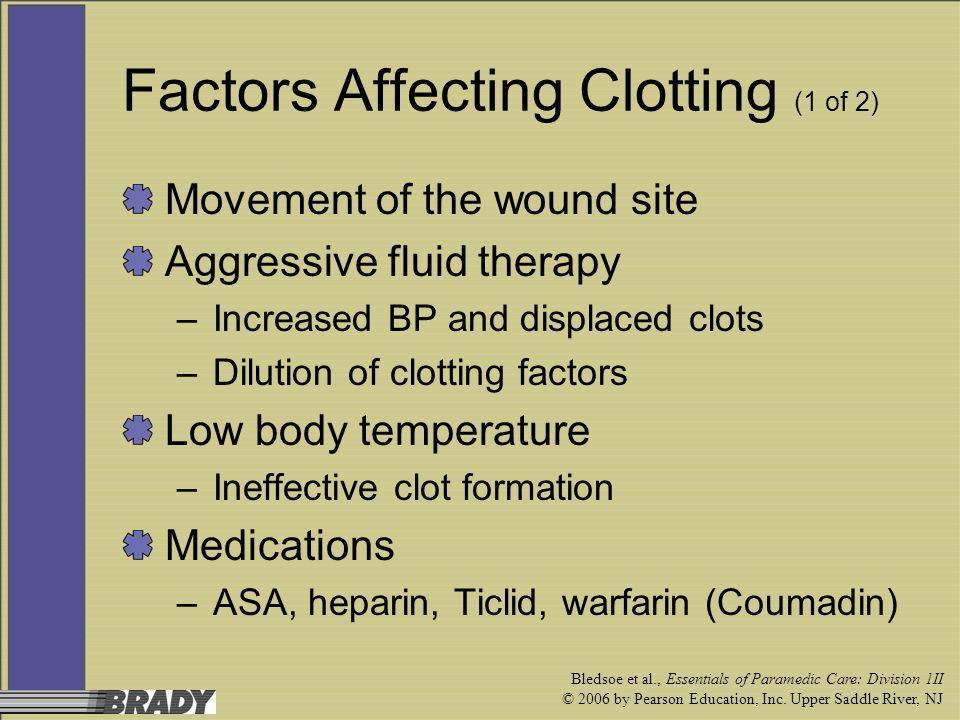 Bledsoe et al., Essentials of Paramedic Care: Division 1II © 2006 by Pearson Education, Inc. Upper Saddle River, NJ Factors Affecting Clotting (1 of 2