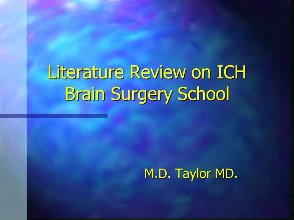 Literature Review on ICH Brain Surgery School M.D. Taylor MD.