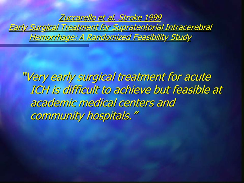 "Zuccarello et al. Stroke 1999 Early Surgical Treatment for Supratentorial Intracerebral Hemorrhage: A Randomized Feasibility Study ""Very early surgica"