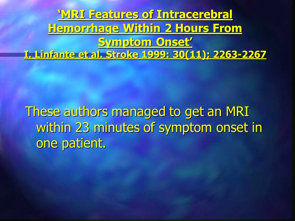 'MRI Features of Intracerebral Hemorrhage Within 2 Hours From Symptom Onset' I. Linfante et al. Stroke 1999: 30(11); 2263-2267 These authors managed t