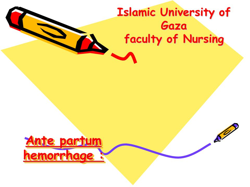 Ante partum hemorrhage : Islamic University of Gaza faculty of Nursing