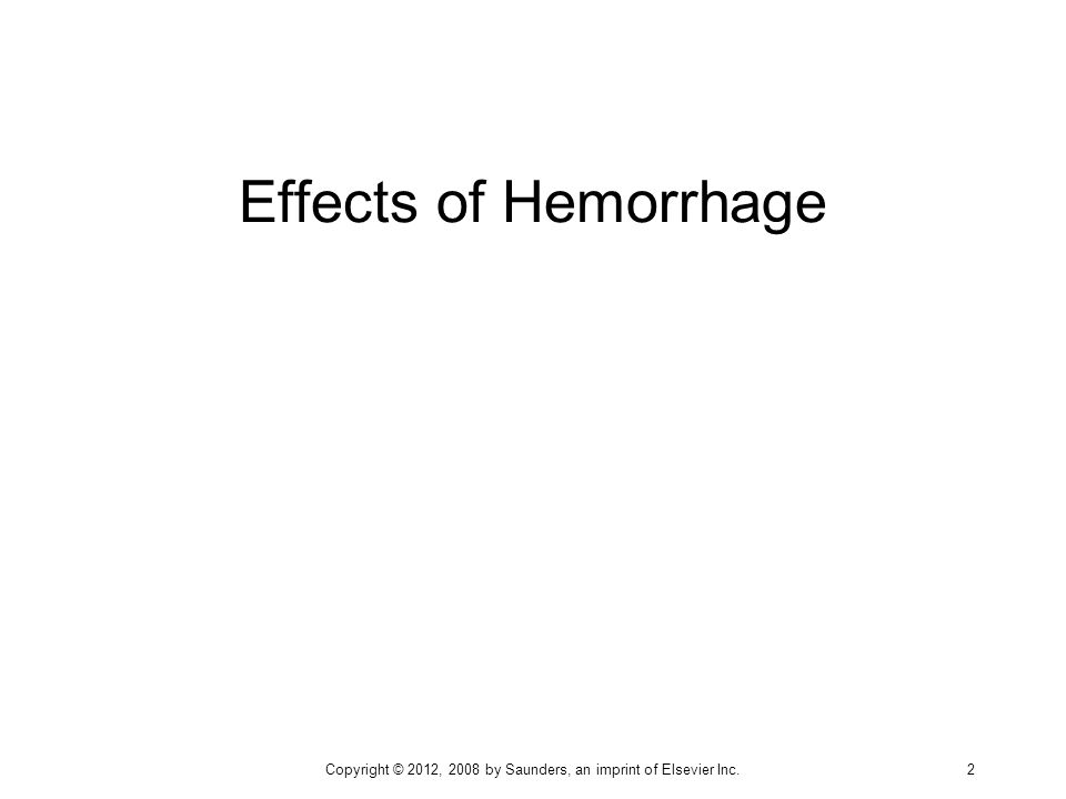 Effects of Hemorrhage Copyright © 2012, 2008 by Saunders, an imprint of Elsevier Inc. 2