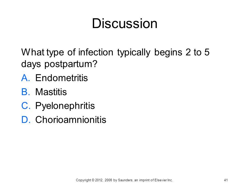 Discussion What type of infection typically begins 2 to 5 days postpartum? A.Endometritis B.Mastitis C.Pyelonephritis D.Chorioamnionitis Copyright © 2