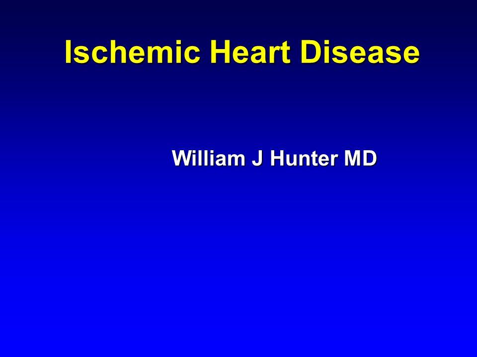 Ischemic Heart Disease William J Hunter MD
